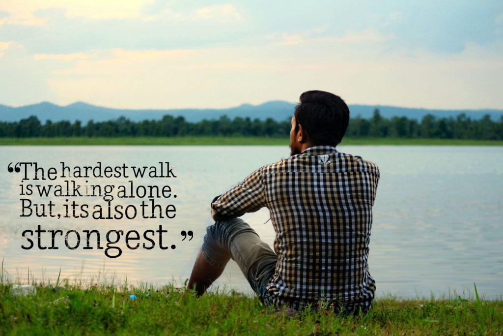 Hardest walk is walking alone